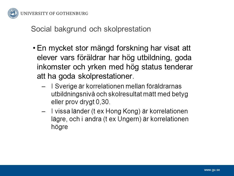 www.gu.se Social bakgrund och skolprestation En mycket stor mängd forskning har visat att elever vars föräldrar har hög utbildning, goda inkomster och