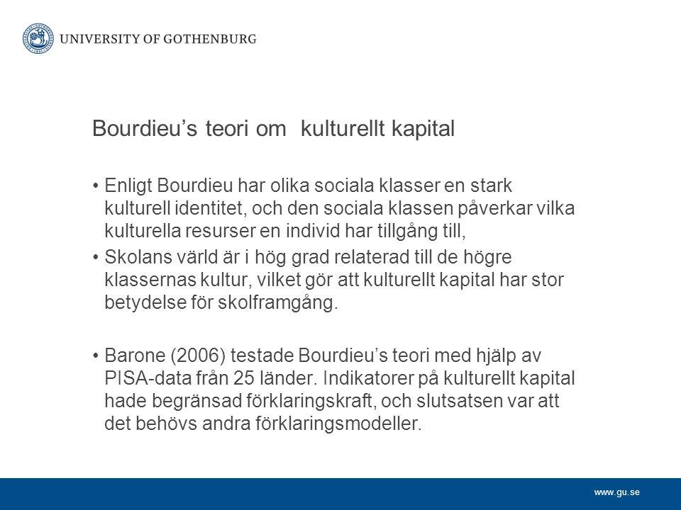www.gu.se Bourdieu's teori om kulturellt kapital Enligt Bourdieu har olika sociala klasser en stark kulturell identitet, och den sociala klassen påver