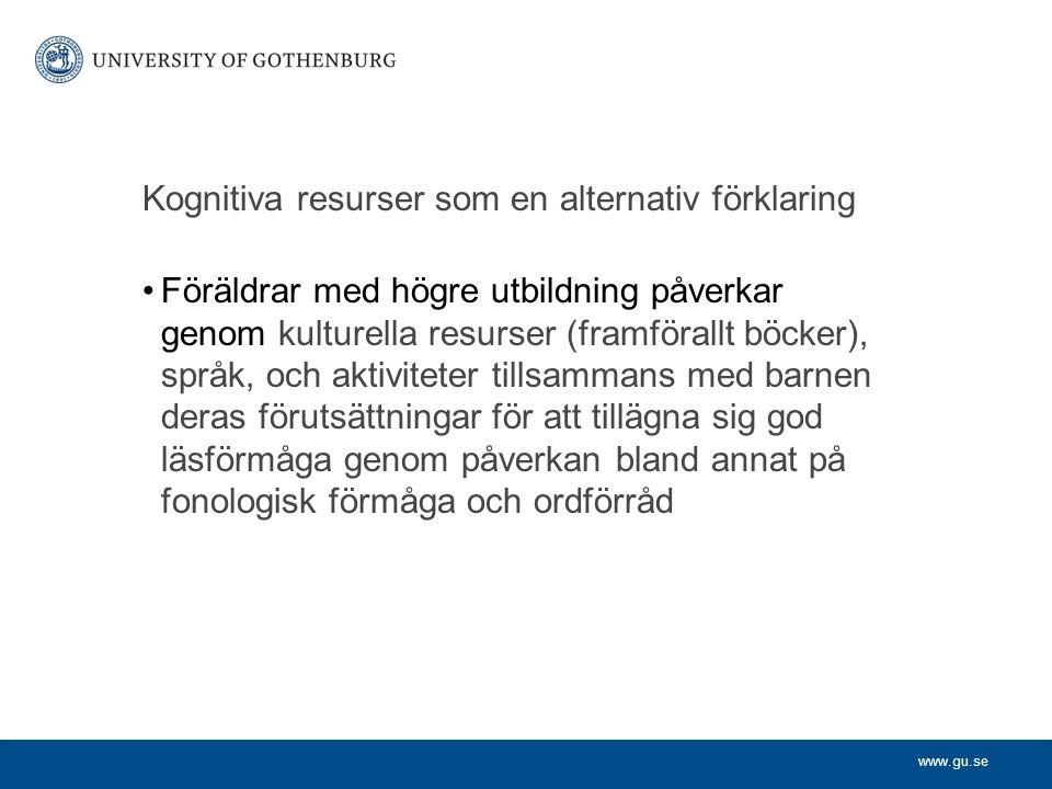www.gu.se Kognitiva resurser som en alternativ förklaring Föräldrar med högre utbildning påverkar genom kulturella resurser (framförallt böcker), språ