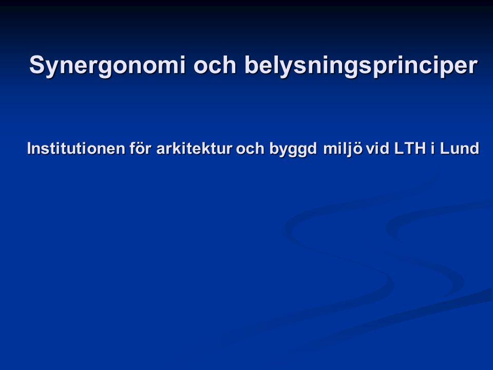 Synergonomi och belysningsprinciper Institutionen för arkitektur och byggd miljö vid LTH i Lund