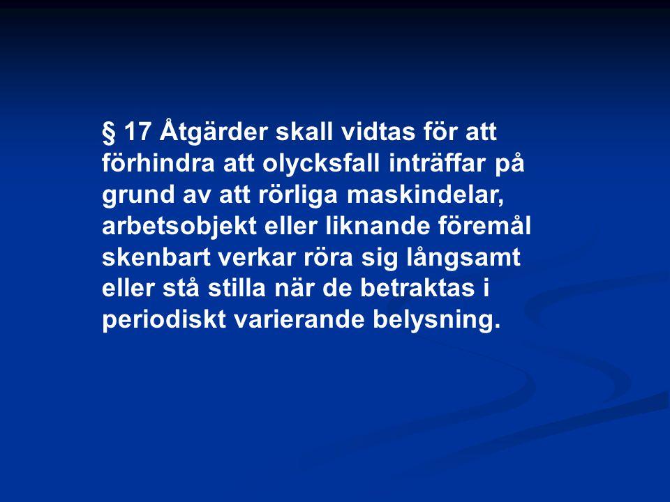 § 17 Åtgärder skall vidtas för att förhindra att olycksfall inträffar på grund av att rörliga maskindelar, arbetsobjekt eller liknande föremål skenbar