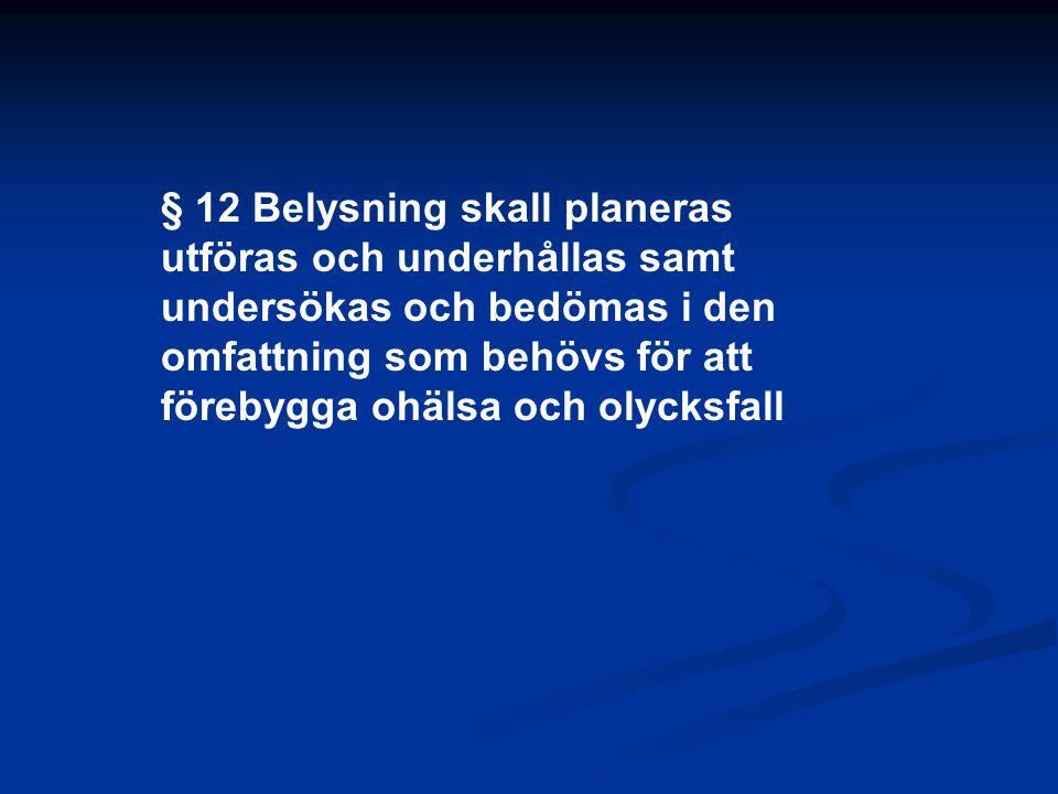 § 12 Belysning skall planeras utföras och underhållas samt undersökas och bedömas i den omfattning som behövs för att förebygga ohälsa och olycksfall
