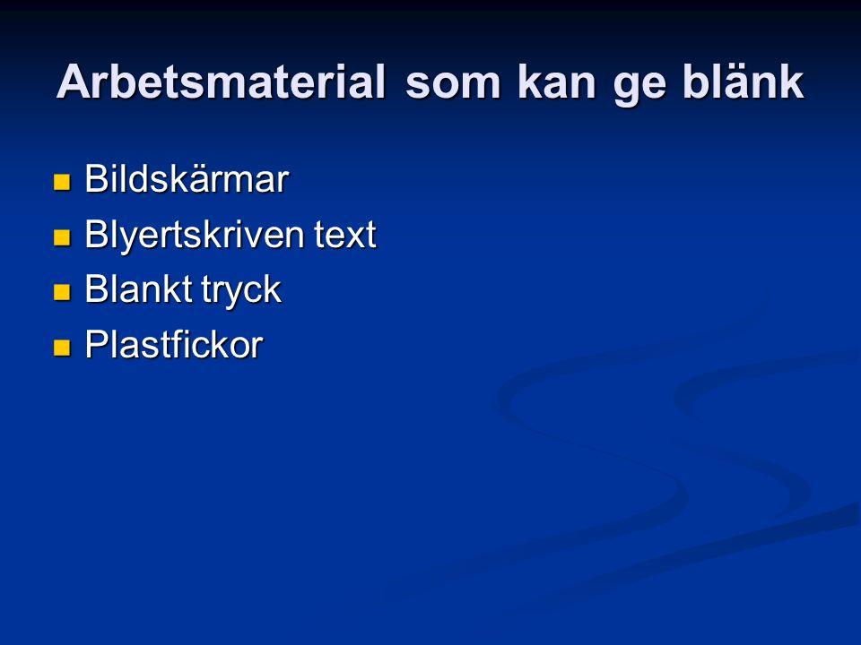 Arbetsmaterial som kan ge blänk Bildskärmar Bildskärmar Blyertskriven text Blyertskriven text Blankt tryck Blankt tryck Plastfickor Plastfickor