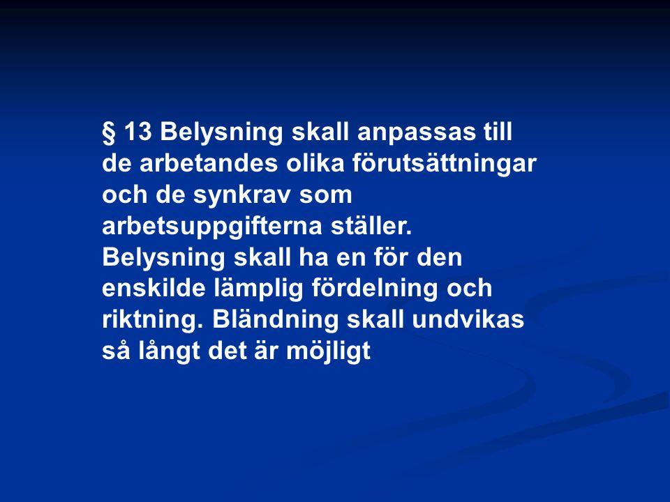 § 13 Belysning skall anpassas till de arbetandes olika förutsättningar och de synkrav som arbetsuppgifterna ställer. Belysning skall ha en för den ens