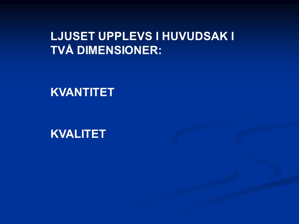 LJUSET UPPLEVS I HUVUDSAK I TVÅ DIMENSIONER: KVANTITET KVALITET