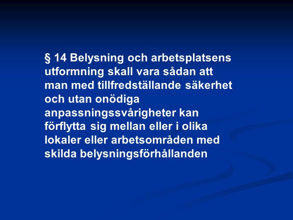 § 14 Belysning och arbetsplatsens utformning skall vara sådan att man med tillfredställande säkerhet och utan onödiga anpassningssvårigheter kan förfl