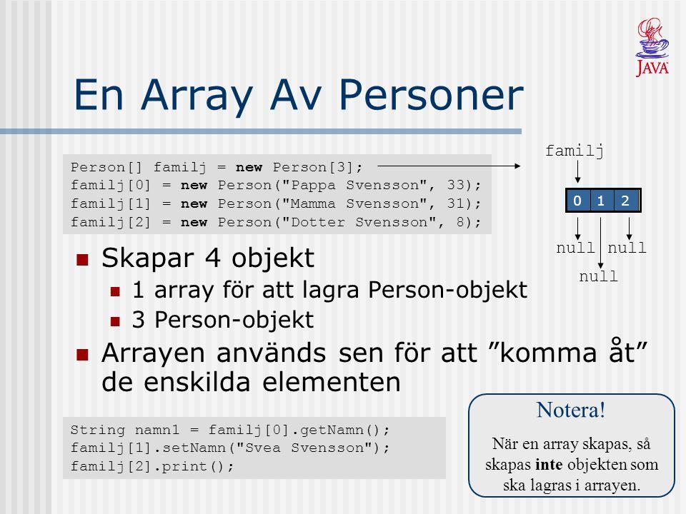"""En Array Av Personer Skapar 4 objekt 1 array för att lagra Person-objekt 3 Person-objekt Arrayen används sen för att """"komma åt"""" de enskilda elementen"""