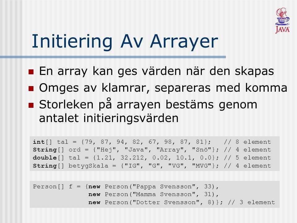 Initiering Av Arrayer En array kan ges värden när den skapas Omges av klamrar, separeras med komma Storleken på arrayen bestäms genom antalet initieri