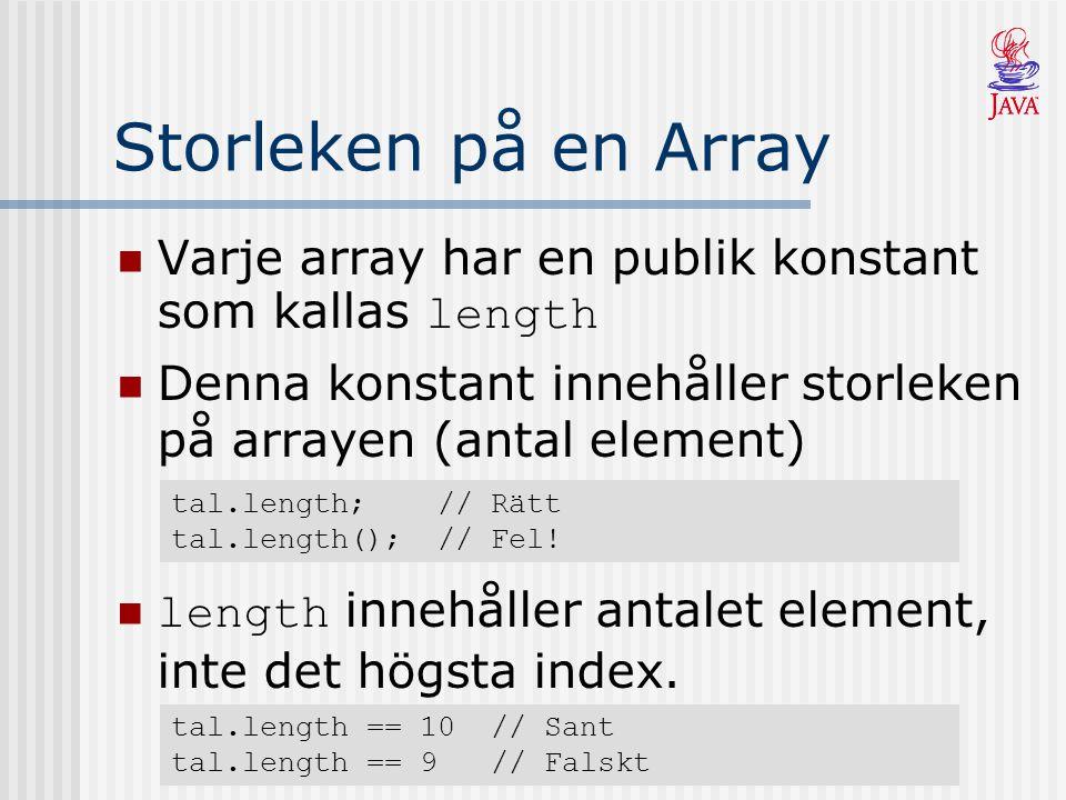 Storleken på en Array Varje array har en publik konstant som kallas length Denna konstant innehåller storleken på arrayen (antal element) tal.length;