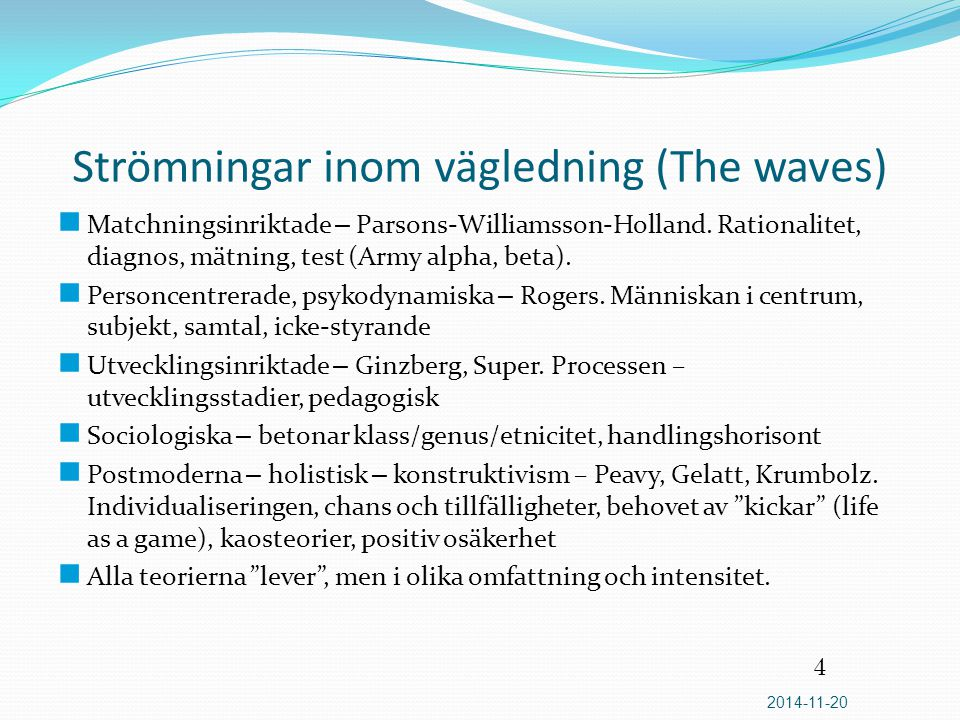 Strömningar inom vägledning (The waves) Matchningsinriktade – Parsons-Williamsson-Holland. Rationalitet, diagnos, mätning, test (Army alpha, beta). Pe