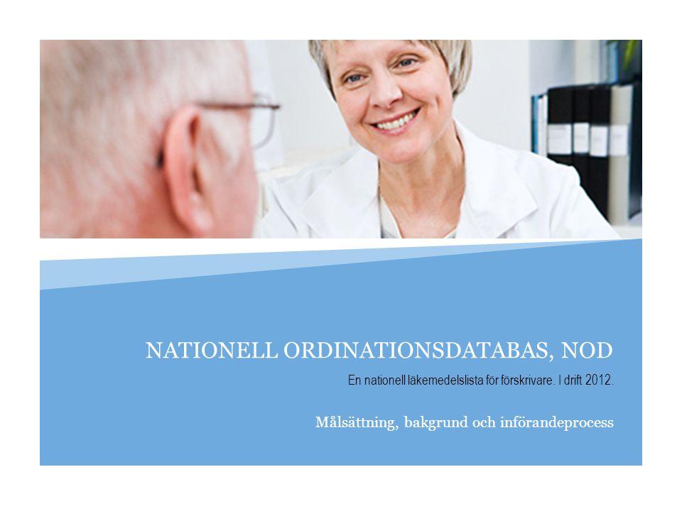 NATIONELL ORDINATIONSDATABAS, NOD Målsättning, bakgrund och införandeprocess En nationell läkemedelslista för förskrivare. I drift 2012.