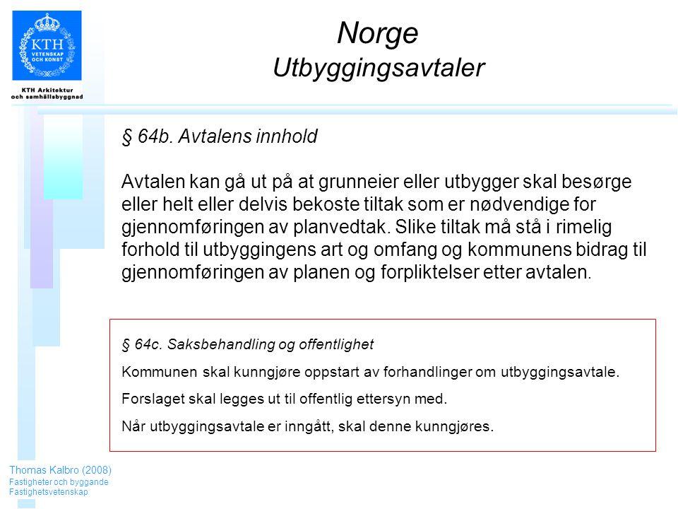 Norge Utbyggingsavtaler Thomas Kalbro (2008) Fastigheter och byggande Fastighetsvetenskap § 64b.