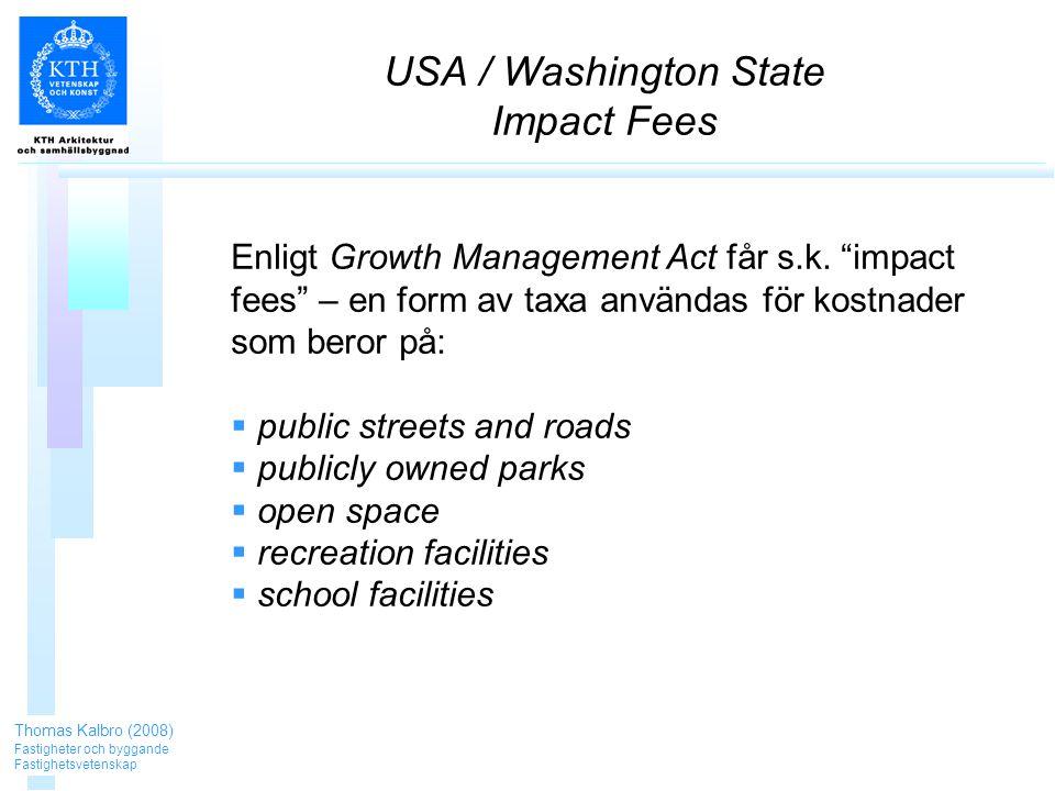 USA / Washington State Impact Fees Thomas Kalbro (2008) Fastigheter och byggande Fastighetsvetenskap Enligt Growth Management Act får s.k.