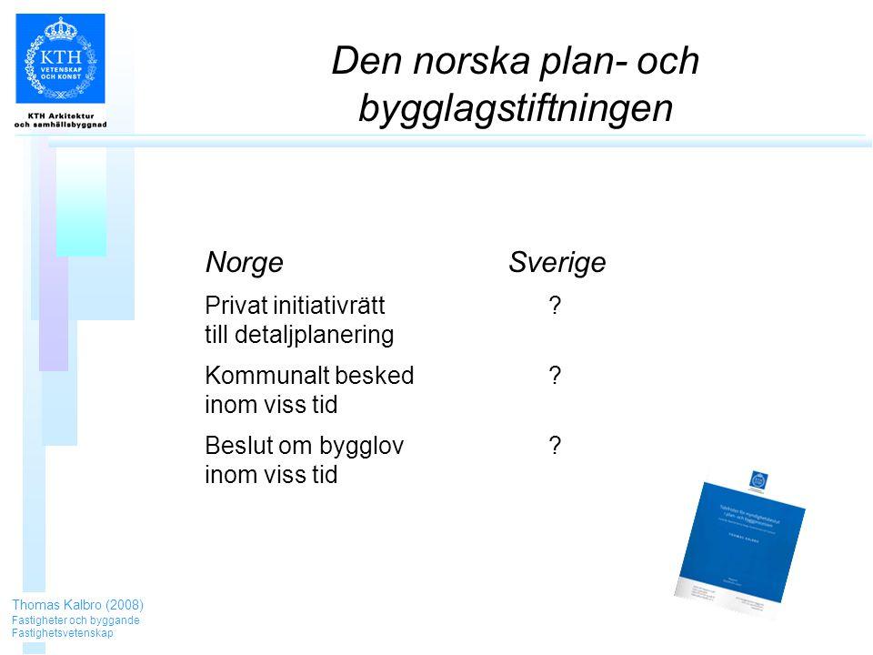 Den norska plan- och bygglagstiftningen Norge Privat initiativrätt till detaljplanering Kommunalt besked inom viss tid Beslut om bygglov inom viss tid Sverige .