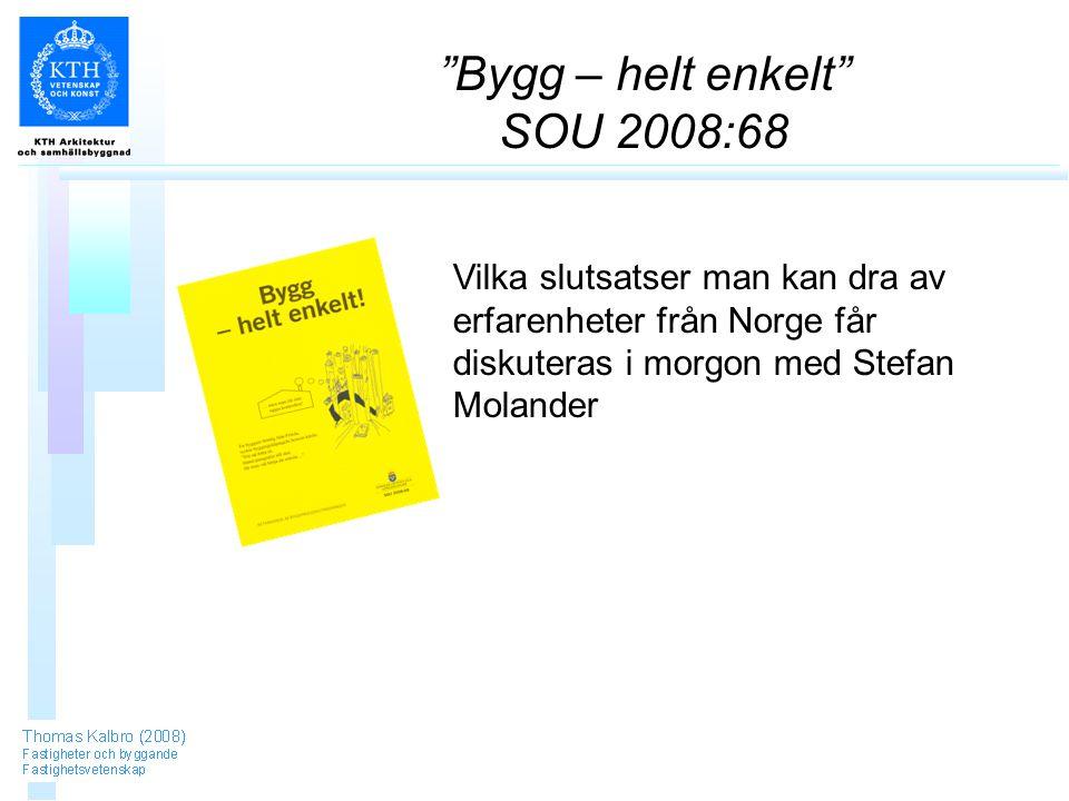 Bygg – helt enkelt SOU 2008:68 Vilka slutsatser man kan dra av erfarenheter från Norge får diskuteras i morgon med Stefan Molander