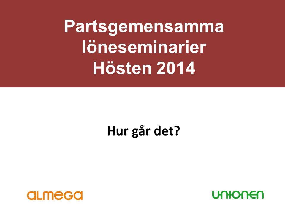 Partsgemensamma löneseminarier Hösten 2014 Hur går det?