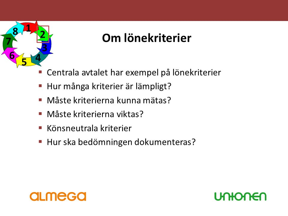 Om lönekriterier  Centrala avtalet har exempel på lönekriterier  Hur många kriterier är lämpligt?  Måste kriterierna kunna mätas?  Måste kriterier