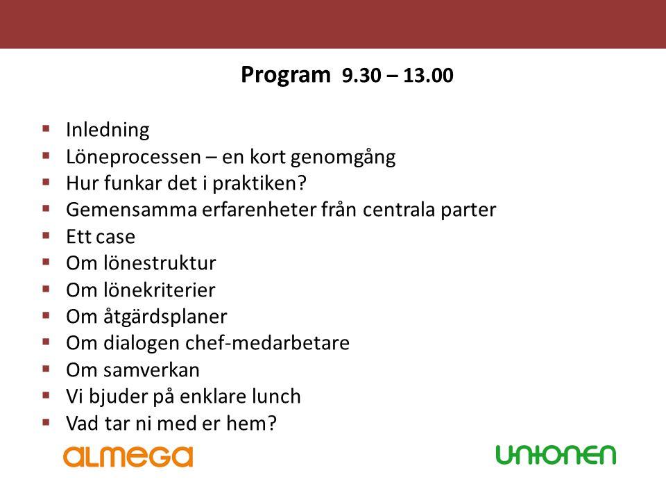 Program 9.30 – 13.00  Inledning  Löneprocessen – en kort genomgång  Hur funkar det i praktiken?  Gemensamma erfarenheter från centrala parter  Et