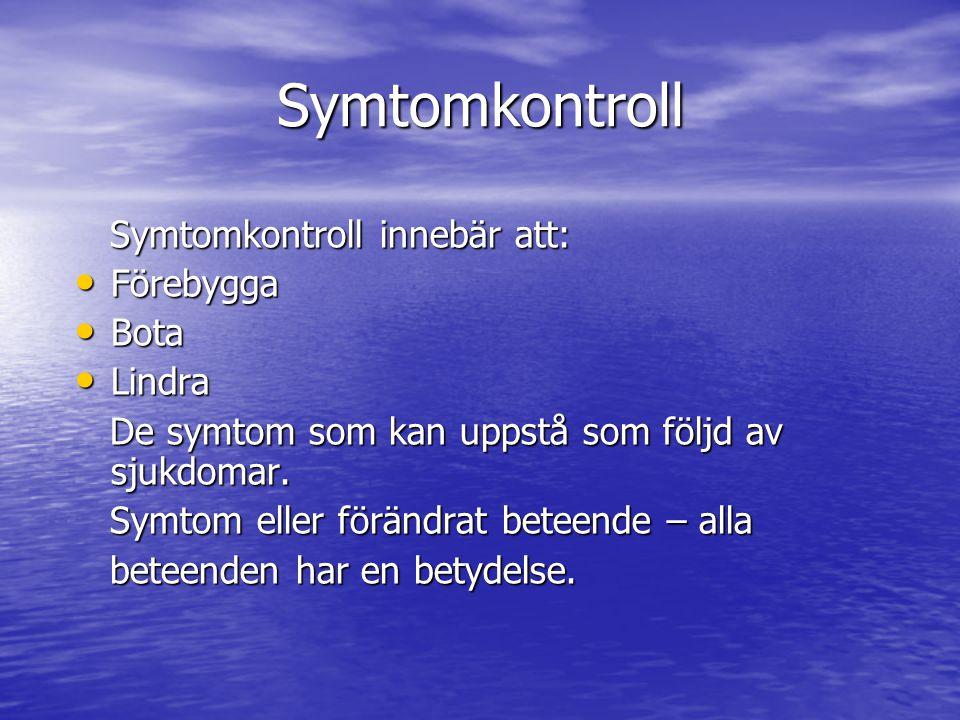 Symtomkontroll Symtomkontroll innebär att: Symtomkontroll innebär att: Förebygga Förebygga Bota Bota Lindra Lindra De symtom som kan uppstå som följd av sjukdomar.