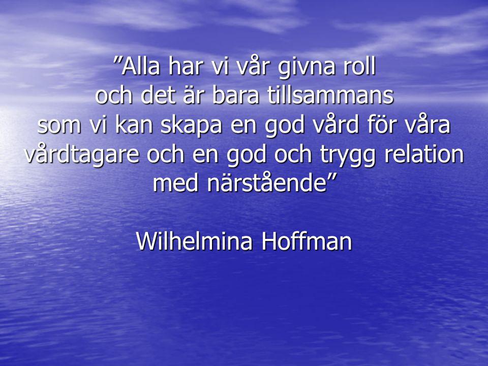 Alla har vi vår givna roll och det är bara tillsammans som vi kan skapa en god vård för våra vårdtagare och en god och trygg relation med närstående Wilhelmina Hoffman