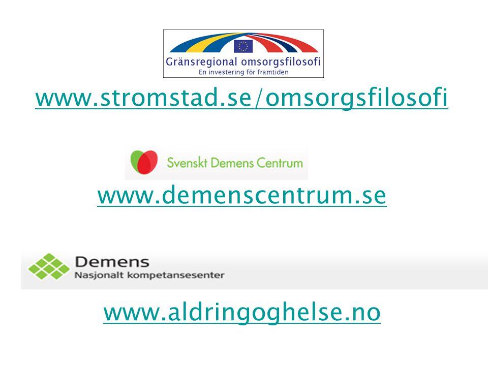 www.stromstad.se/omsorgsfilosofi www.demenscentrum.se www.aldringoghelse.no