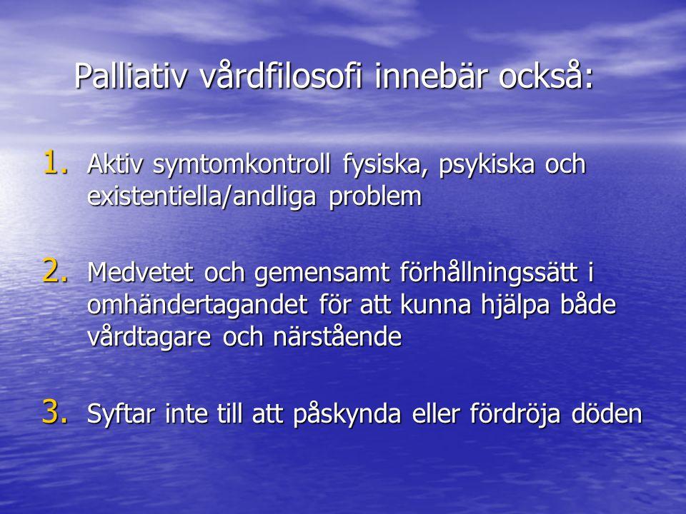 Palliativ vårdfilosofi innebär också: Palliativ vårdfilosofi innebär också: 1.