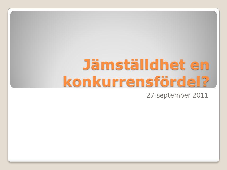 Jämställdhet en konkurrensfördel? 27 september 2011