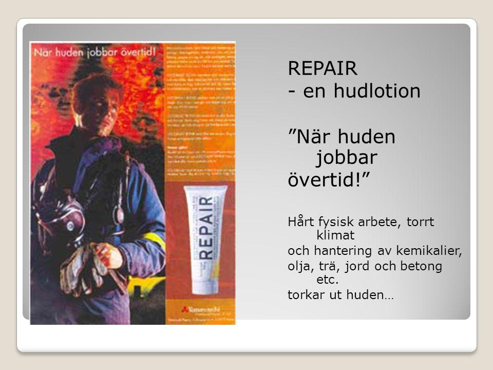 REPAIR - en hudlotion När huden jobbar övertid! Hårt fysisk arbete, torrt klimat och hantering av kemikalier, olja, trä, jord och betong etc.