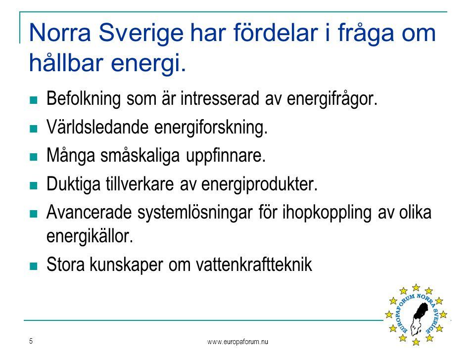 www.europaforum.nu 5 Norra Sverige har fördelar i fråga om hållbar energi. Befolkning som är intresserad av energifrågor. Världsledande energiforsknin