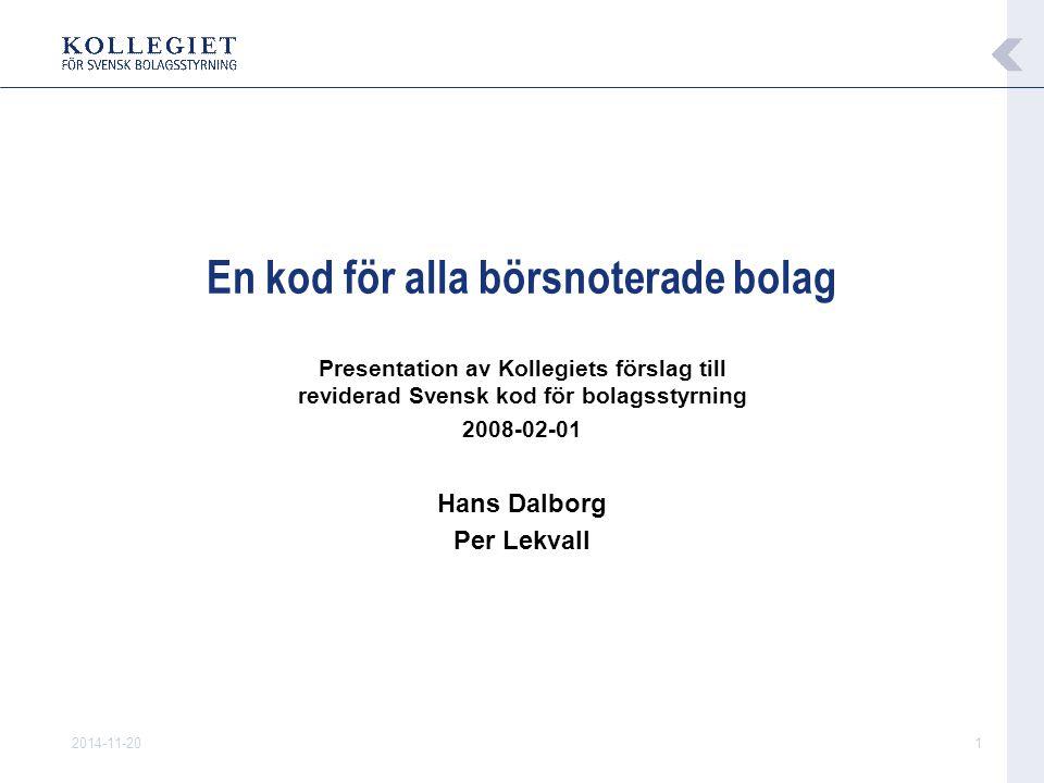 2014-11-201 En kod för alla börsnoterade bolag Presentation av Kollegiets förslag till reviderad Svensk kod för bolagsstyrning 2008-02-01 Hans Dalborg Per Lekvall