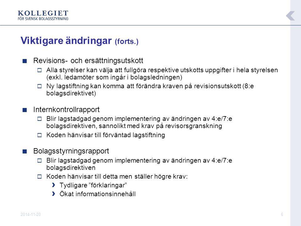 2014-11-207 ■ 2008-02-01Förslag till reviderad kod presenteras ■ Feb-mars Öppet remissförfarande ■ 2008-03-28 Sista dag för att lämna synpunkter på förslaget ■ 2008-05-06Slutlig reviderad kod presenteras ■ 2008-07-01 Reviderad kod träder i kraft för bolag noterade på - OMX Nordic Exchange Stockholm - NGM Equity Fortsatt arbetsgång