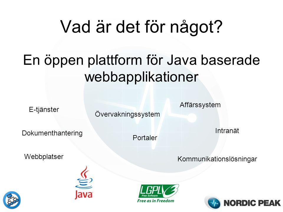 Vad är det för något? En öppen plattform för Java baserade webbapplikationer E-tjänster Portaler Övervakningssystem Intranät Kommunikationslösningar A