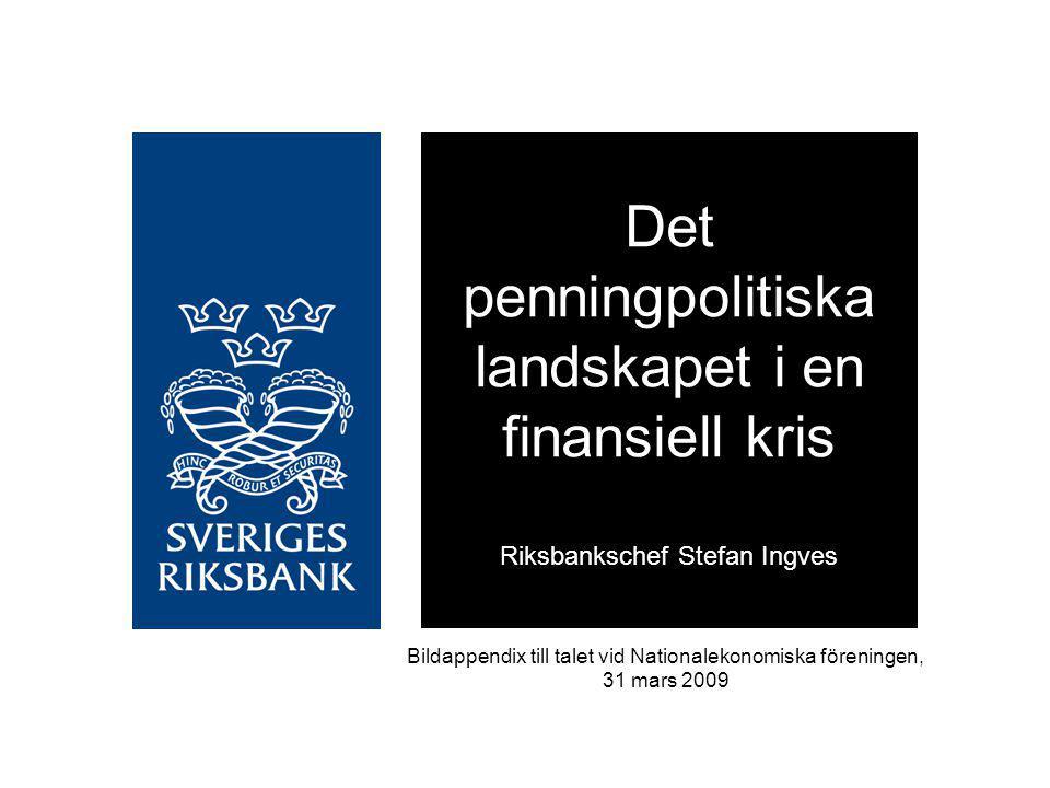 Det penningpolitiska landskapet i en finansiell kris Riksbankschef Stefan Ingves Bildappendix till talet vid Nationalekonomiska föreningen, 31 mars 20