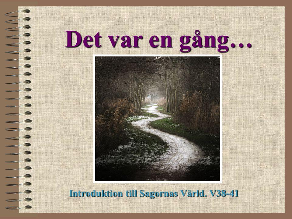 Det var en gång… Introduktion till Sagornas Värld. V38-41