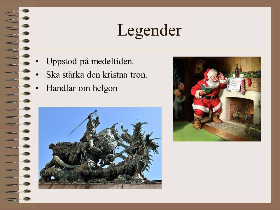 Legender Uppstod på medeltiden. Ska stärka den kristna tron. Handlar om helgon