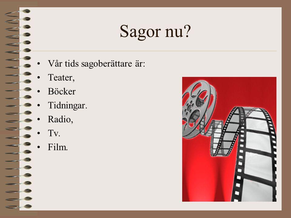 Sagor nu? Vår tids sagoberättare är: Teater, Böcker Tidningar. Radio, Tv. Film.