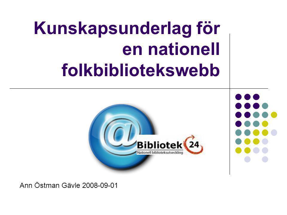 Kunskapsunderlag för en nationell folkbibliotekswebb Ann Östman Gävle 2008-09-01