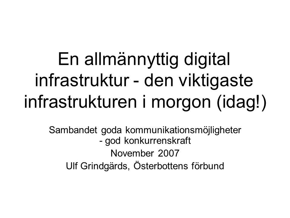 En allmännyttig digital infrastruktur - den viktigaste infrastrukturen i morgon (idag!) Sambandet goda kommunikationsmöjligheter - god konkurrenskraft November 2007 Ulf Grindgärds, Österbottens förbund