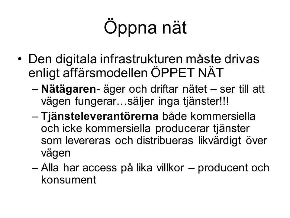 Öppna nät Den digitala infrastrukturen måste drivas enligt affärsmodellen ÖPPET NÄT –Nätägaren- äger och driftar nätet – ser till att vägen fungerar…säljer inga tjänster!!.