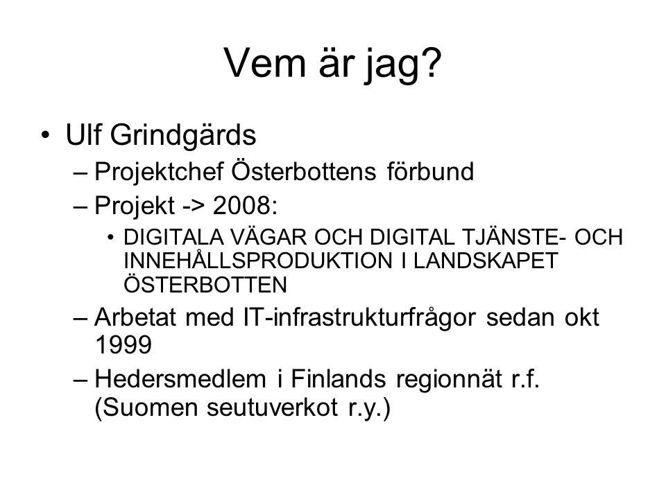 Vem är jag? Ulf Grindgärds –Projektchef Österbottens förbund –Projekt -> 2008: DIGITALA VÄGAR OCH DIGITAL TJÄNSTE- OCH INNEHÅLLSPRODUKTION I LANDSKAPE