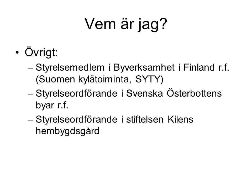Vem är jag. Övrigt: –Styrelsemedlem i Byverksamhet i Finland r.f.