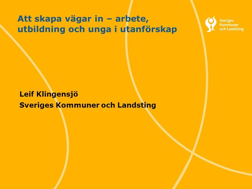 1 Svenska Kommunförbundet och Landstingsförbundet i samverkan Att skapa vägar in – arbete, utbildning och unga i utanförskap Leif Klingensjö Sveriges Kommuner och Landsting