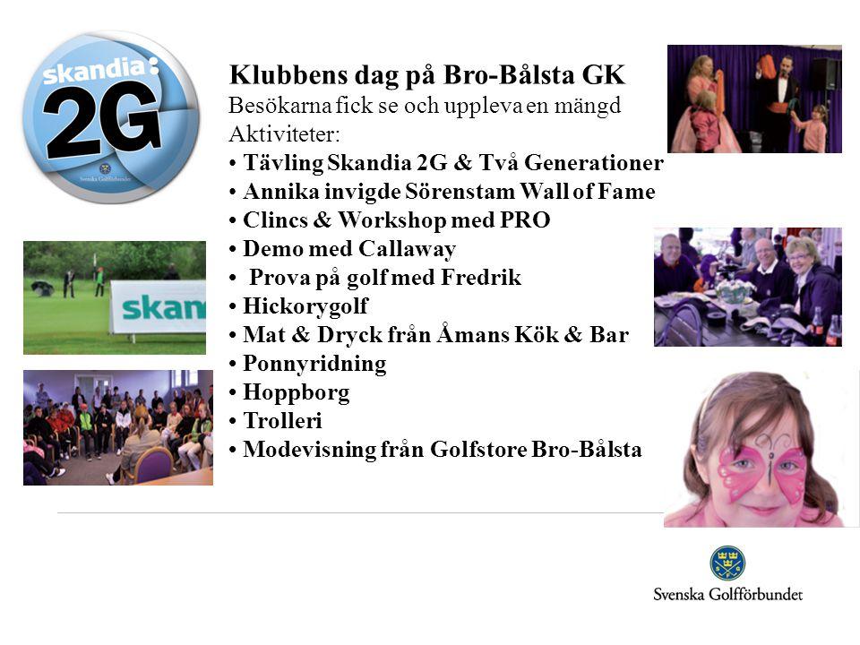 Klubbens dag på Bro-Bålsta GK Besökarna fick se och uppleva en mängd Aktiviteter: Tävling Skandia 2G & Två Generationer Annika invigde Sörenstam Wall
