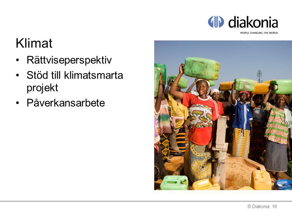 © Diakonia 16 Rättviseperspektiv Stöd till klimatsmarta projekt Påverkansarbete Klimat
