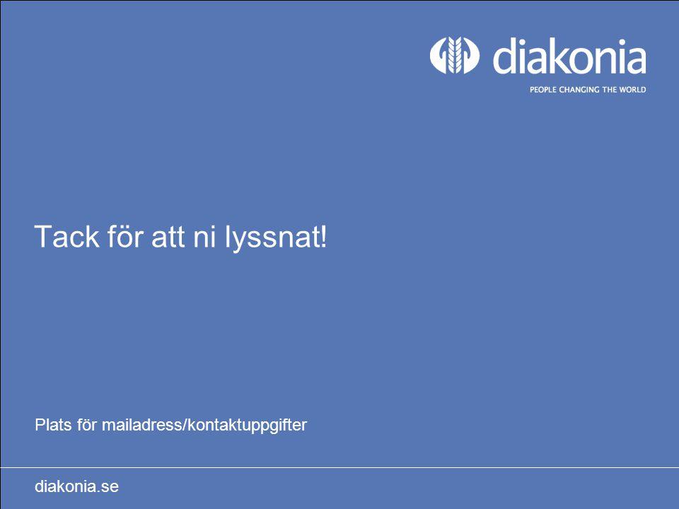 Tack för att ni lyssnat! Plats för mailadress/kontaktuppgifter diakonia.se