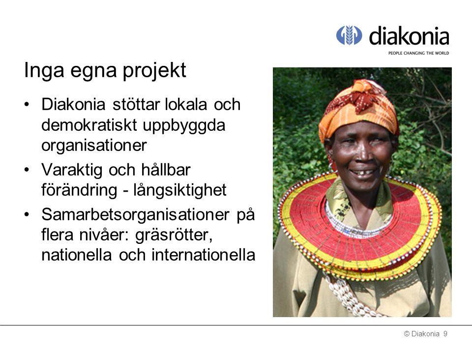 © Diakonia 9 Inga egna projekt Diakonia stöttar lokala och demokratiskt uppbyggda organisationer Varaktig och hållbar förändring - långsiktighet Samarbetsorganisationer på flera nivåer: gräsrötter, nationella och internationella