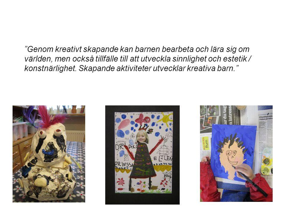 """""""Genom kreativt skapande kan barnen bearbeta och lära sig om världen, men också tillfälle till att utveckla sinnlighet och estetik / konstnärlighet. S"""
