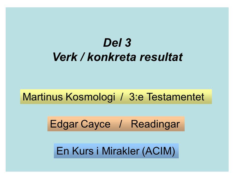 Del 3 Verk / konkreta resultat Martinus Kosmologi / 3:e Testamentet Edgar Cayce / Readingar En Kurs i Mirakler (ACIM)
