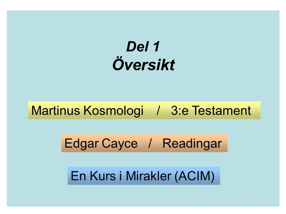 Del 4 Syfte & Budskap Martinus Kosmologi / 3:e Testamentet Edgar Cayce / Readingar En Kurs i Mirakler (ACIM)