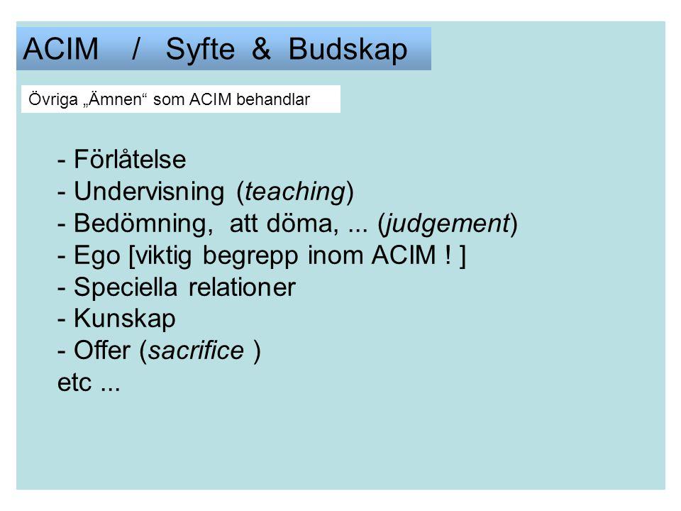 """ACIM / Syfte & Budskap Övriga """"Ämnen som ACIM behandlar - Förlåtelse - Undervisning (teaching) - Bedömning, att döma,..."""